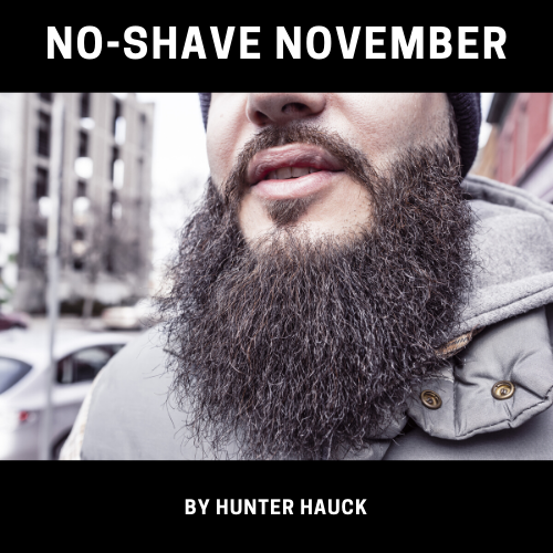 Friday marked the start of No-Shave November, the month infamous for differentiating the boys from the men.