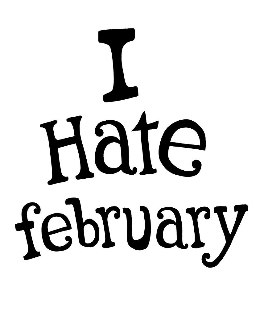 February is by far the worst month of the entire year.