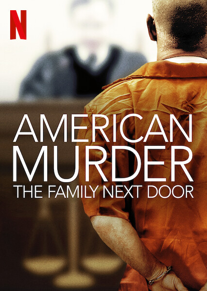 Netflix's new release, American Murder: The Family Next Door the documentary.